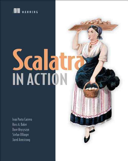 Scalatra in Action By Carrero, Ivan Porto/ Baker, Ross A./ Hrycyszyn, Dave/ Ollinger, Stefan/ Armstrong, Jared