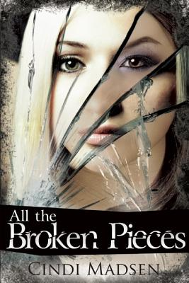 All the Broken Pieces By Madsen, Cindi
