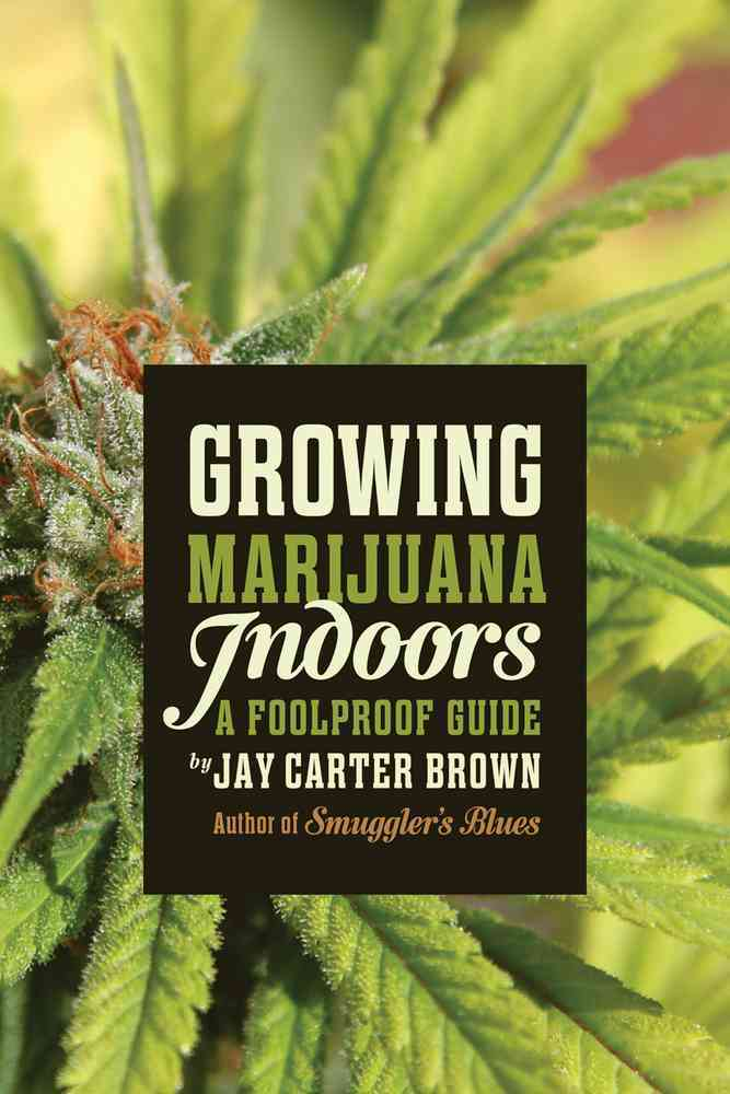 Growing Marijuana Indoors By Carter Brown, Jay